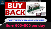 WITH BUY BACK AGREEMENT COTTON WICK MACHINE, CALL-9348920066