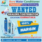 Bore Water Conditioner Looking for Dealers,  Distributors in Karnataka